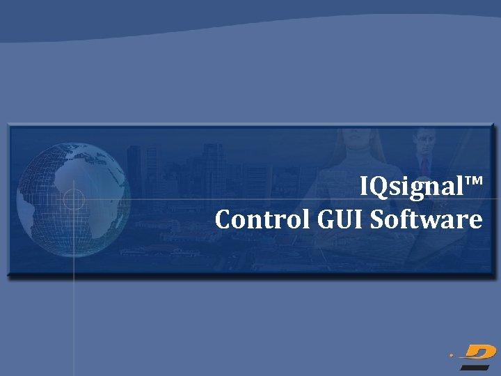 IQsignal™ Control GUI Software