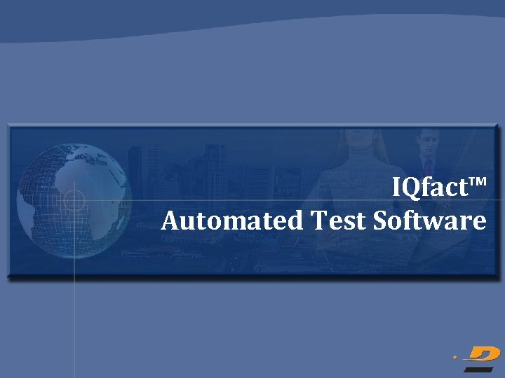 IQfact™ Automated Test Software