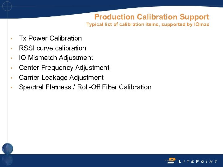 Production Calibration Support Typical list of calibration items, supported by IQmax • • •