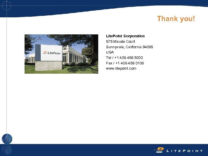 Thank you! Lite. Point Corporation 575 Maude Court Sunnyvale, California 94085 USA Tel /