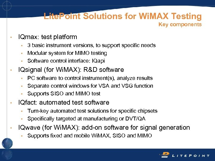 Lite. Point Solutions for Wi. MAX Testing Key components • IQmax: test platform 3