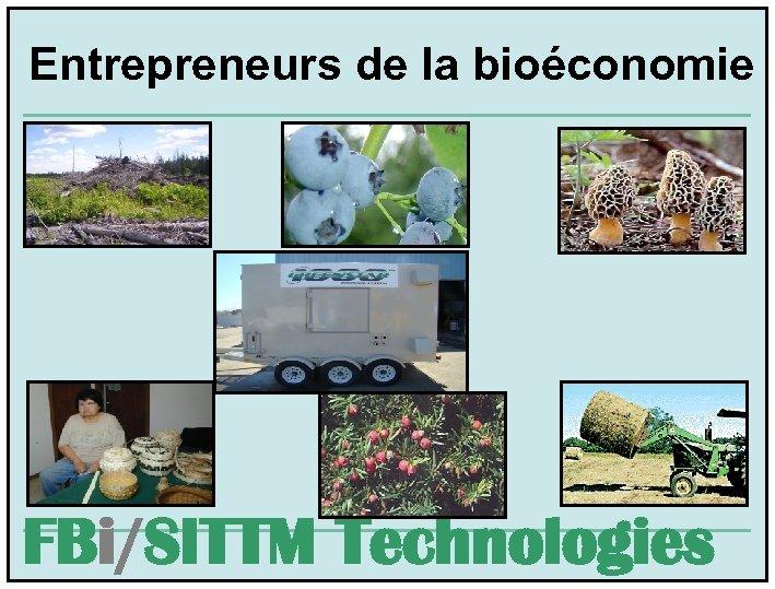 Entrepreneurs de la bioéconomie FBi/SITTM Technologies