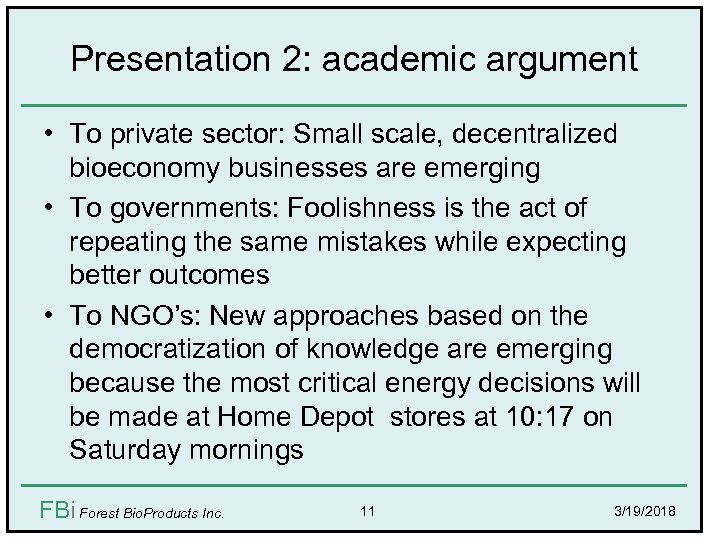 Presentation 2: academic argument • To private sector: Small scale, decentralized bioeconomy businesses are