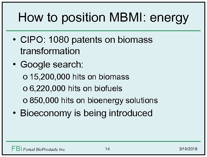 How to position MBMI: energy • CIPO: 1080 patents on biomass transformation • Google
