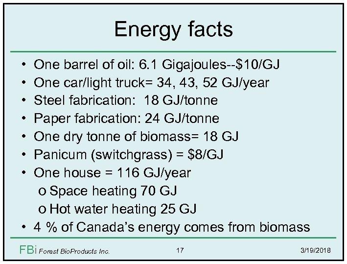 Energy facts • • One barrel of oil: 6. 1 Gigajoules--$10/GJ One car/light truck=