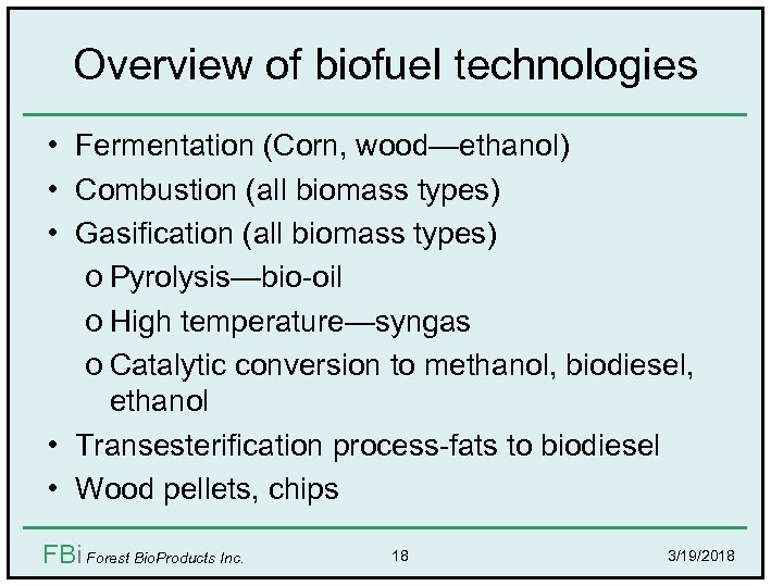 Overview of biofuel technologies • Fermentation (Corn, wood—ethanol) • Combustion (all biomass types) •