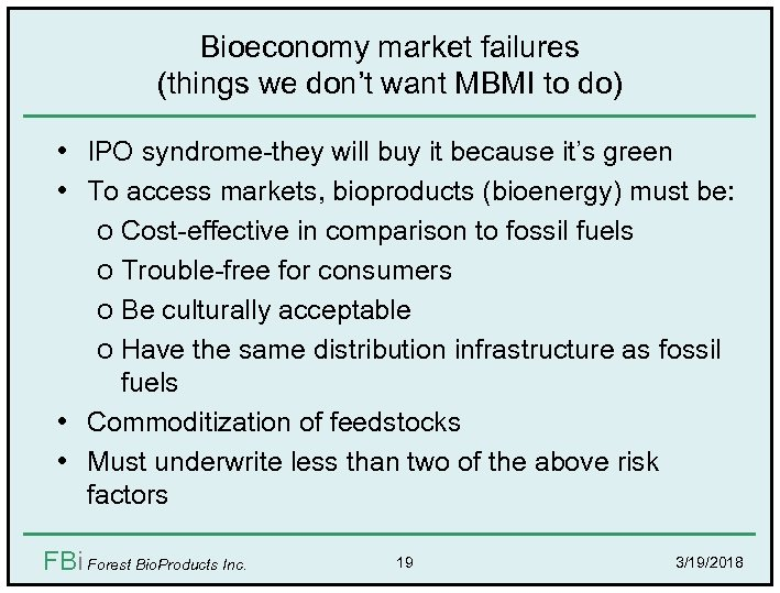 Bioeconomy market failures (things we don't want MBMI to do) • IPO syndrome-they will