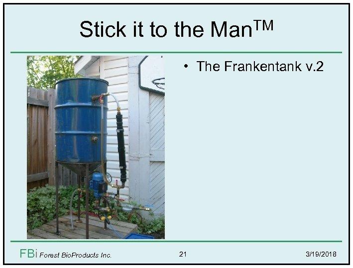 Stick it to the Man. TM • The Frankentank v. 2 FBi Forest Bio.