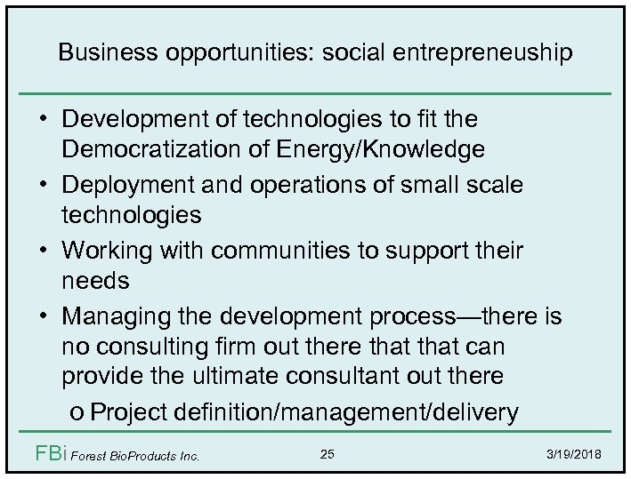 Business opportunities: social entrepreneuship • Development of technologies to fit the Democratization of Energy/Knowledge