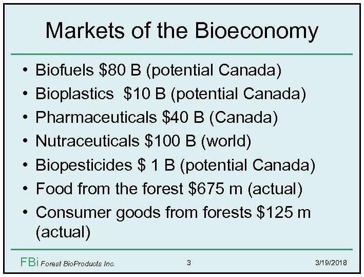 Markets of the Bioeconomy • • Biofuels $80 B (potential Canada) Bioplastics $10 B
