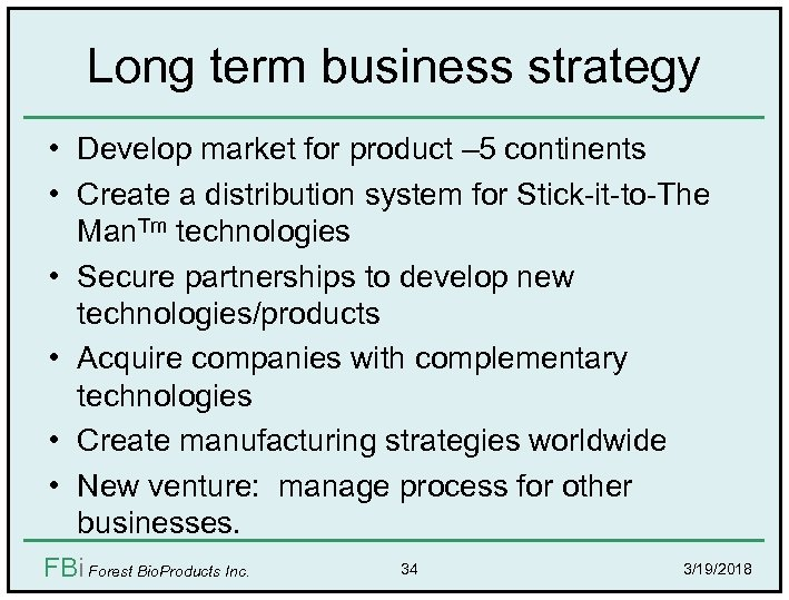 Long term business strategy • Develop market for product – 5 continents • Create