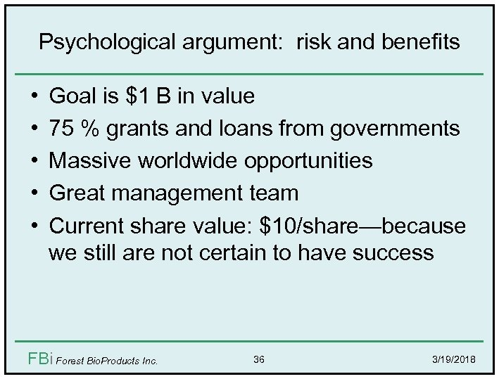 Psychological argument: risk and benefits • • • Goal is $1 B in value