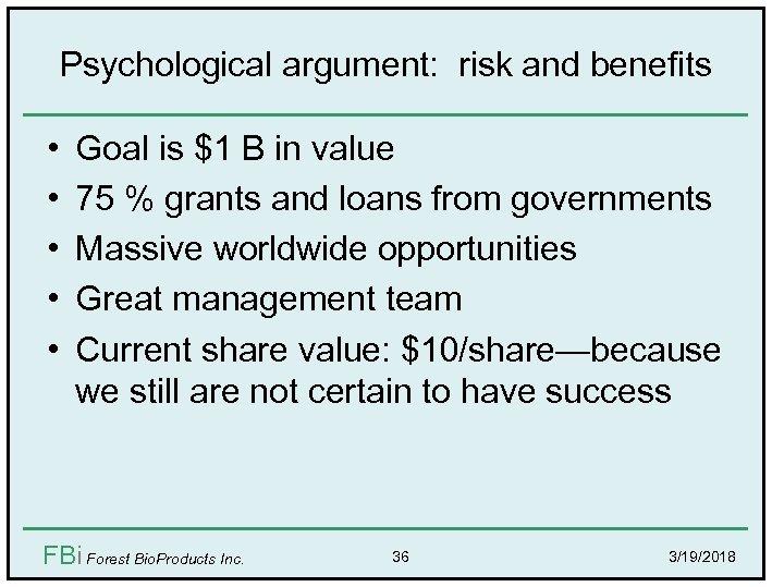 Psychological argument: risk and benefits • • • Goal is $1 B in value