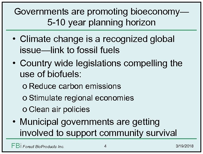 Governments are promoting bioeconomy— 5 -10 year planning horizon • Climate change is a