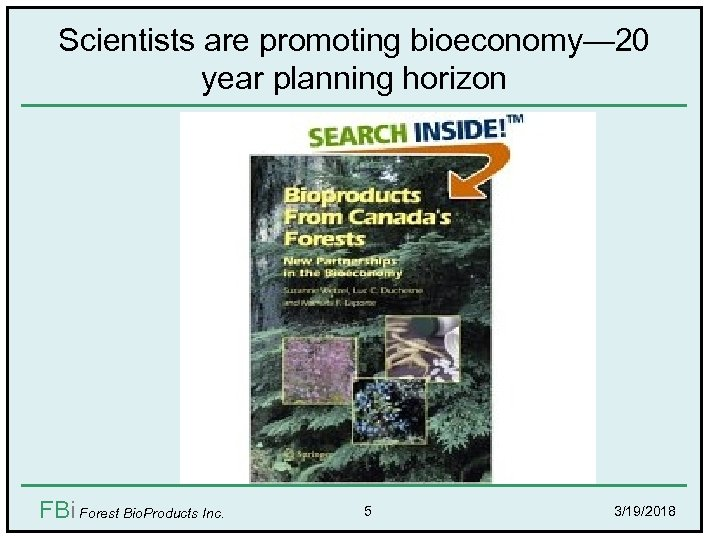 Scientists are promoting bioeconomy— 20 year planning horizon FBi Forest Bio. Products Inc. 5