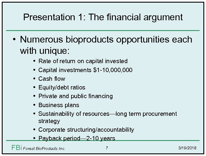 Presentation 1: The financial argument • Numerous bioproducts opportunities each with unique: • •
