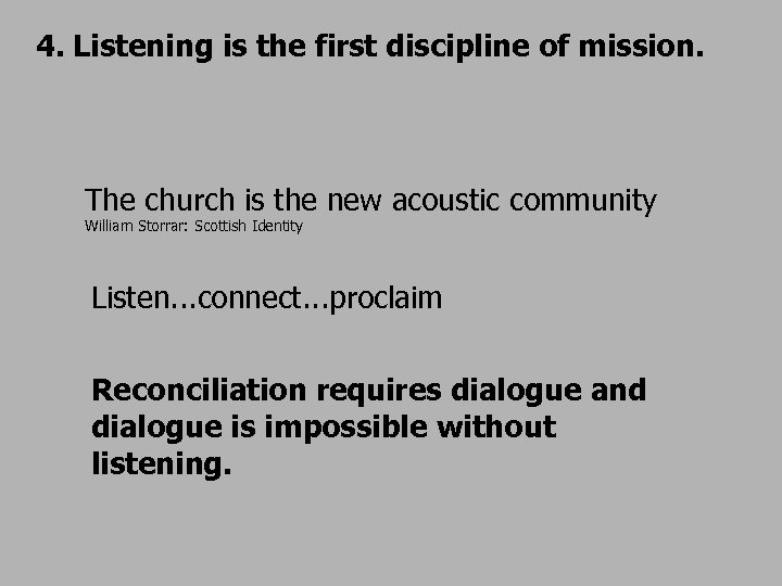 4. Listening is the first discipline of mission. The church is the new acoustic