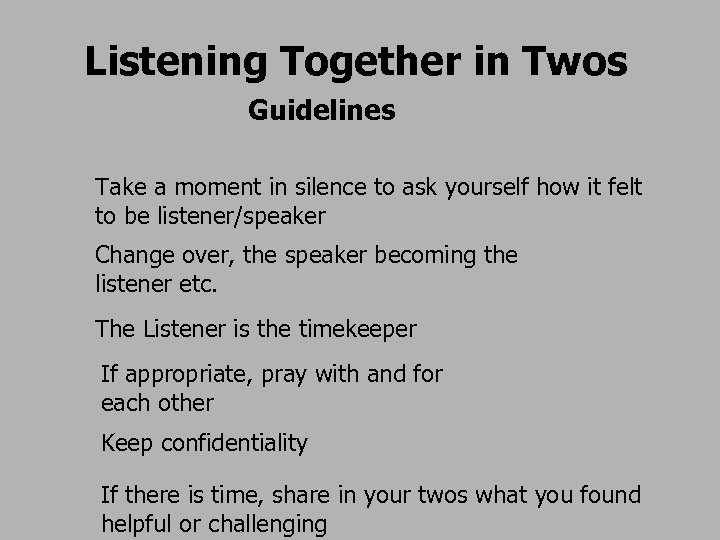 Listening Together in Twos Guidelines Take a moment in silence to ask yourself how