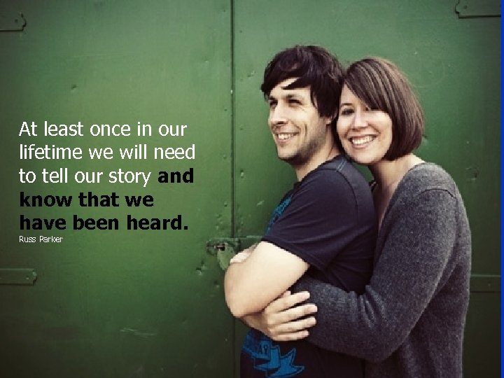 At least once in our lifetime we will need to tell our story and