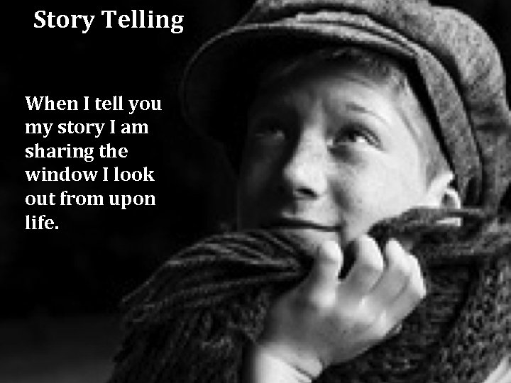 Story Telling When I tell you my story I am sharing the window I