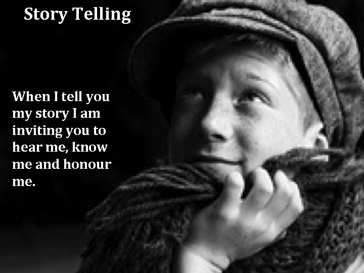Story Telling When I tell you my story I am inviting you to hear