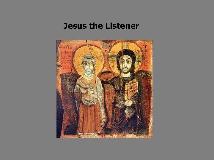 Jesus the Listener