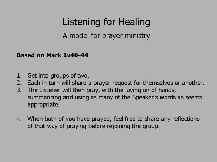 Listening for Healing A model for prayer ministry Based on Mark 1 v 40