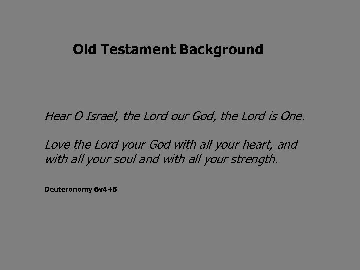 Old Testament Background Hear O Israel, the Lord our God, the Lord is One.