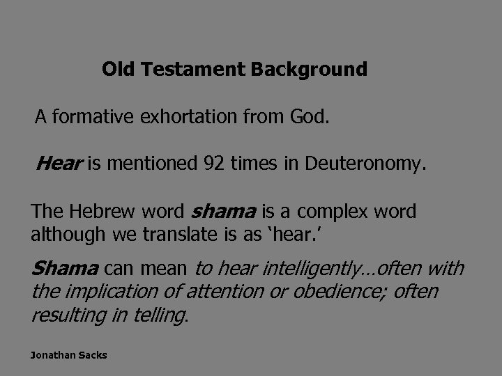 Old Testament Background A formative exhortation from God. Hear is mentioned 92 times in