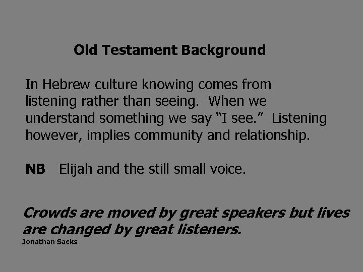 Old Testament Background In Hebrew culture knowing comes from listening rather than seeing. When