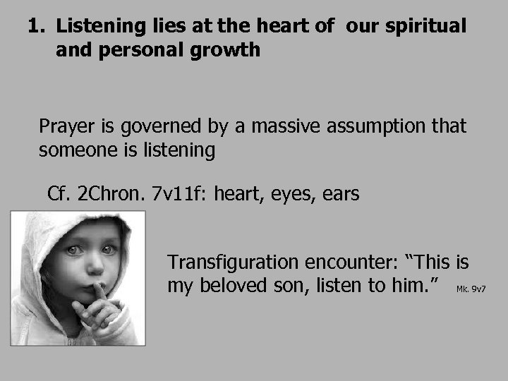 1. Listening lies at the heart of our spiritual and personal growth Prayer is