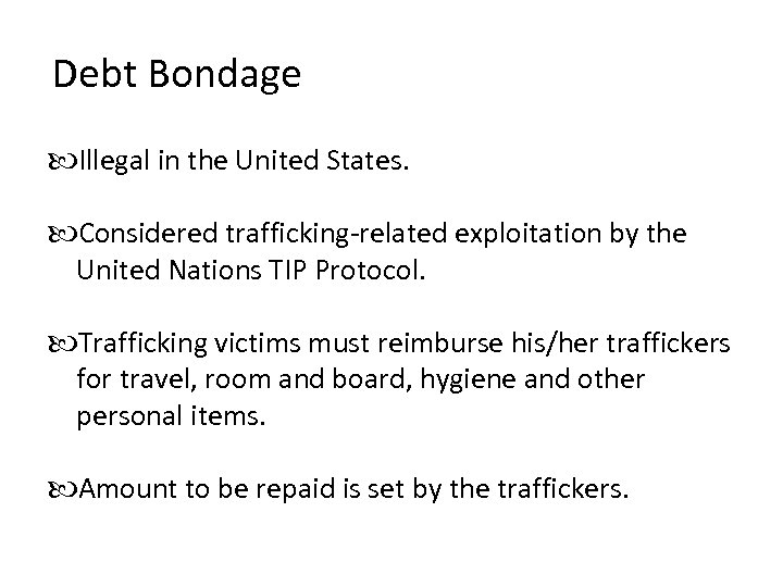 Debt Bondage Illegal in the United States. Considered trafficking-related exploitation by the United Nations
