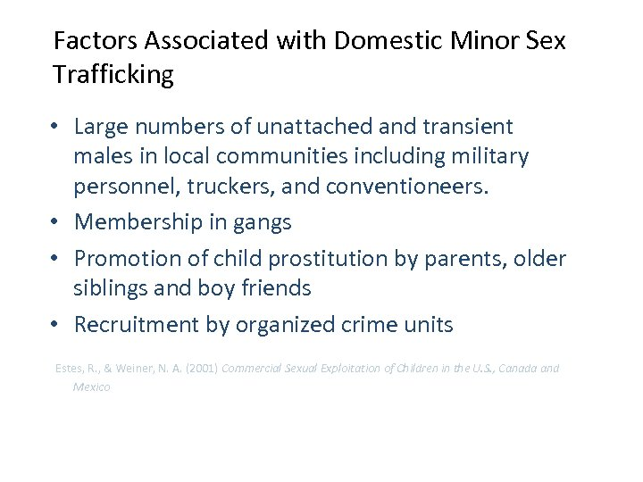 Factors Associated with Domestic Minor Sex Trafficking • Large numbers of unattached and transient