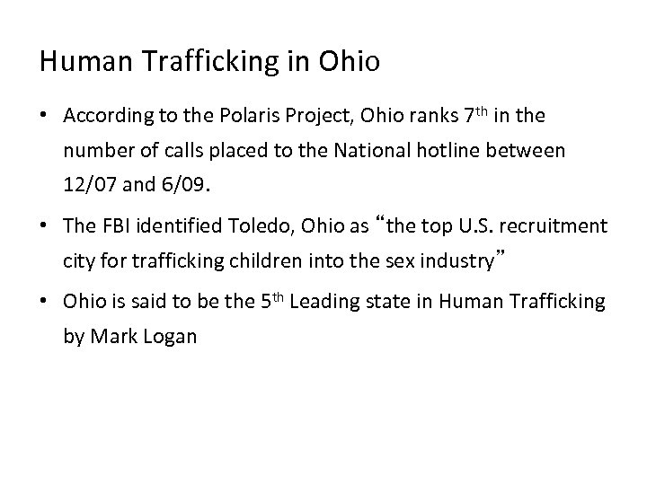 Human Trafficking in Ohio • According to the Polaris Project, Ohio ranks 7 th
