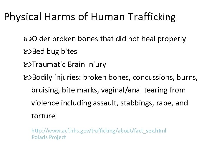 Physical Harms of Human Trafficking Older broken bones that did not heal properly Bed