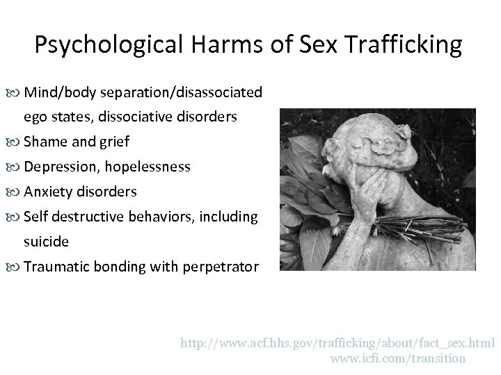 Psychological Harms of Sex Trafficking Mind/body separation/disassociated ego states, dissociative disorders Shame and grief