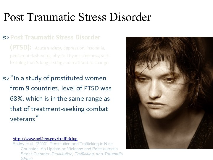 Post Traumatic Stress Disorder (PTSD): Acute anxiety, depression, insomnia, persistent flashbacks, physical hyper-alertness, selfloathing
