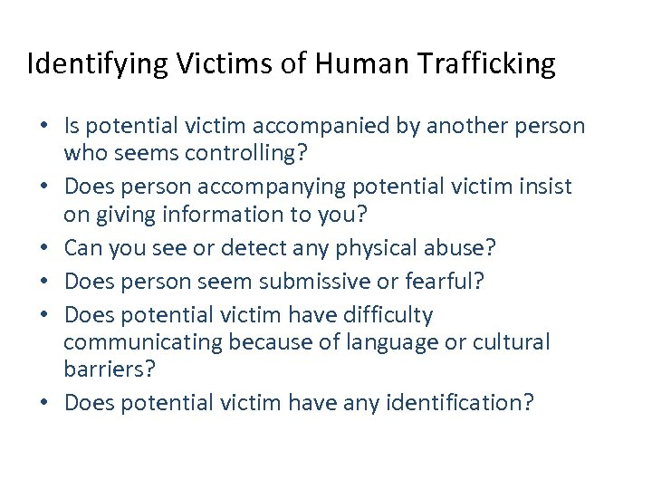 Identifying Victims of Human Trafficking • Is potential victim accompanied by another person who