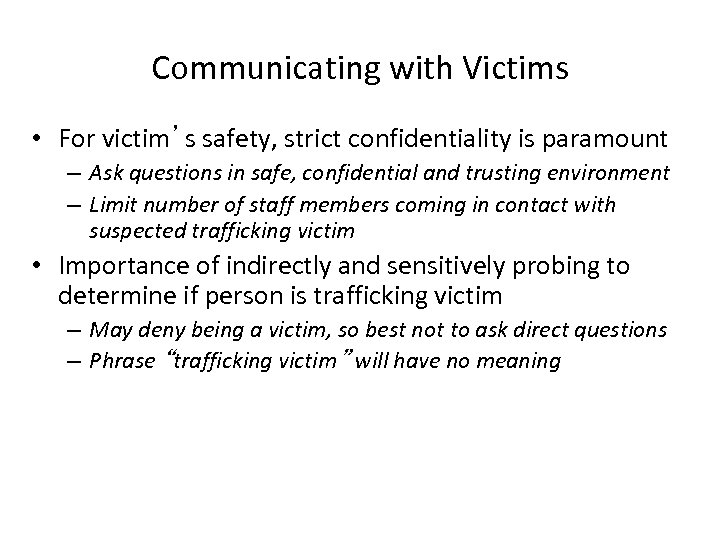 Communicating with Victims • For victim's safety, strict confidentiality is paramount – Ask questions