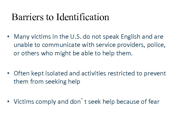 Barriers to Identification • Many victims in the U. S. do not speak English