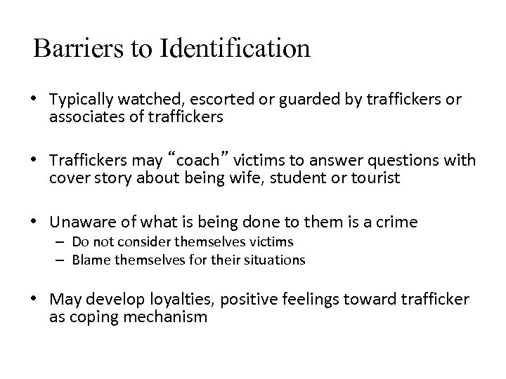 Barriers to Identification • Typically watched, escorted or guarded by traffickers or associates of