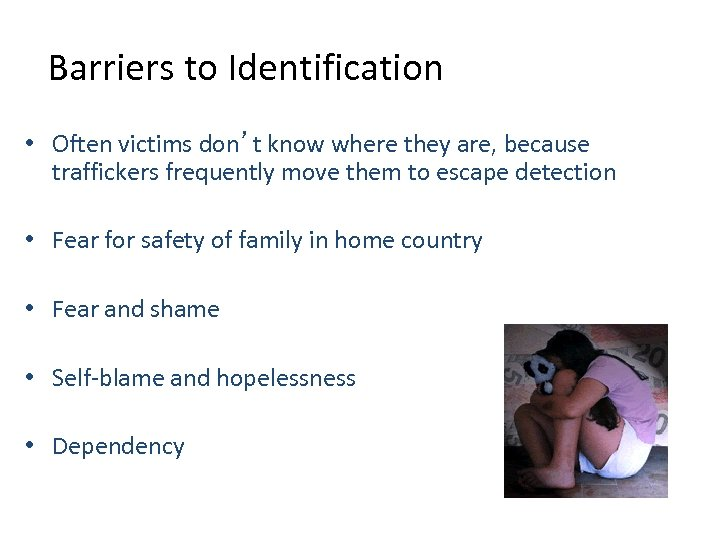 Barriers to Identification • Often victims don't know where they are, because traffickers frequently