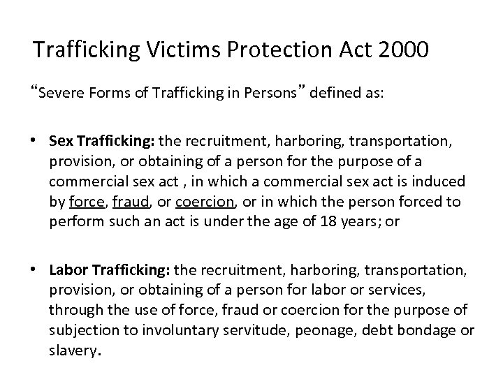 "Trafficking Victims Protection Act 2000 ""Severe Forms of Trafficking in Persons"" defined as: •"