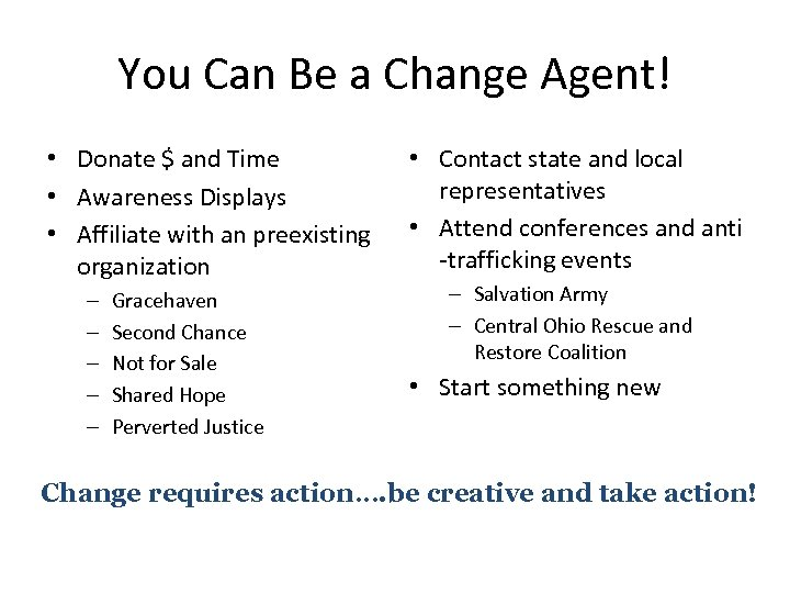 You Can Be a Change Agent! • Donate $ and Time • Awareness Displays