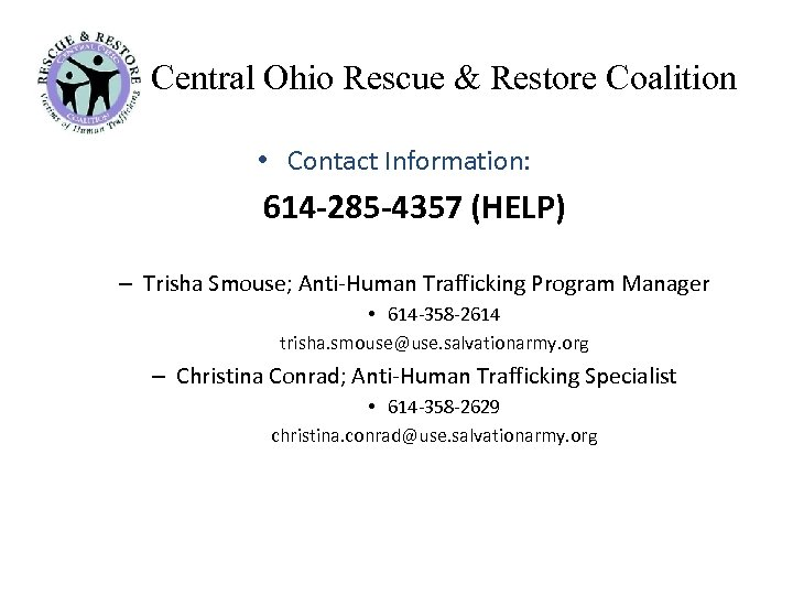 Central Ohio Rescue & Restore Coalition • Contact Information: 614 -285 -4357 (HELP) –