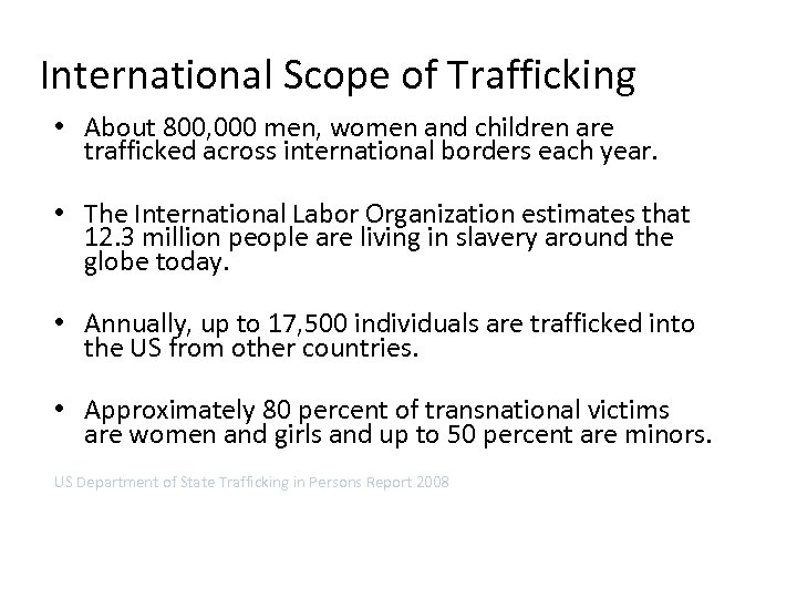 International Scope of Trafficking • About 800, 000 men, women and children are trafficked