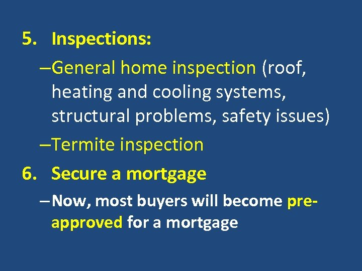 5. Inspections: –General home inspection (roof, heating and cooling systems, structural problems, safety issues)