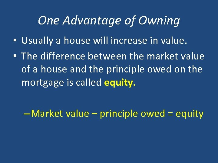 One Advantage of Owning • Usually a house will increase in value. • The