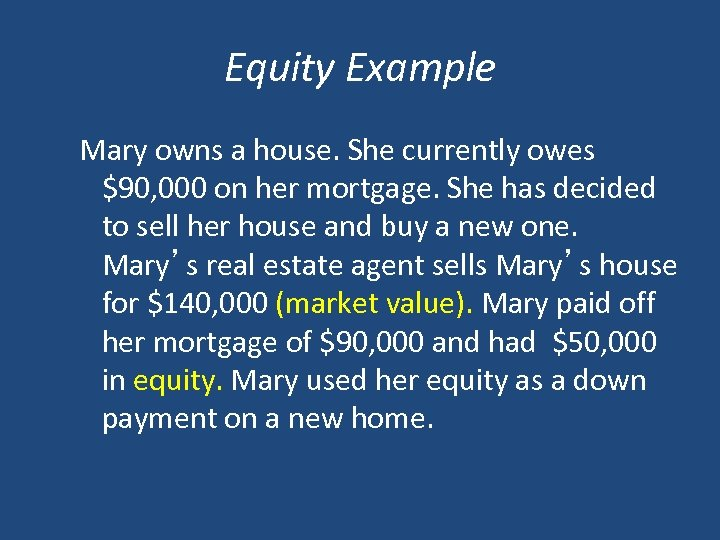 Equity Example Mary owns a house. She currently owes $90, 000 on her mortgage.