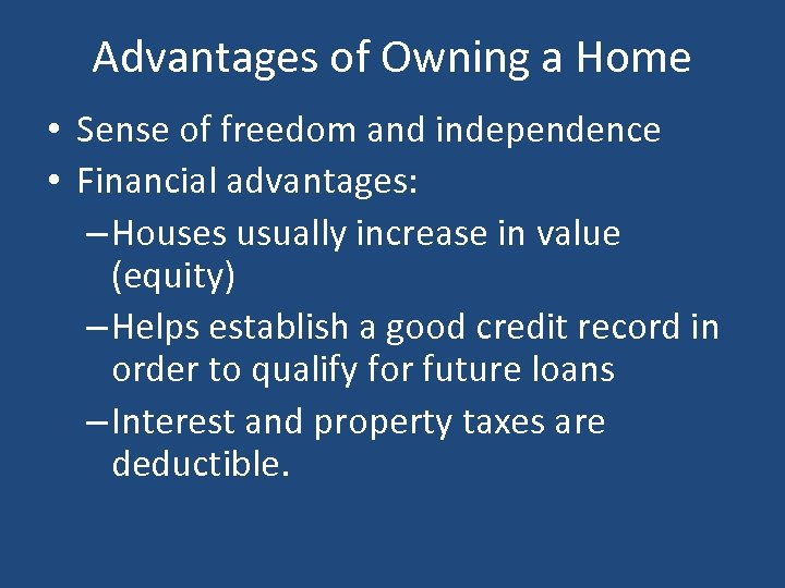 Advantages of Owning a Home • Sense of freedom and independence • Financial advantages: